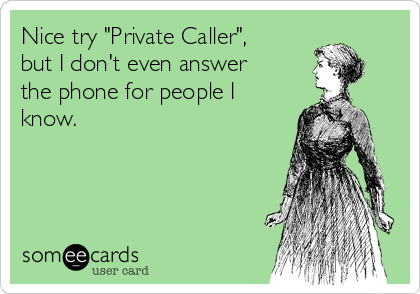 nice-try-private-caller-but-i-dont-even-answer-the-phone-for-people-i-know-96384